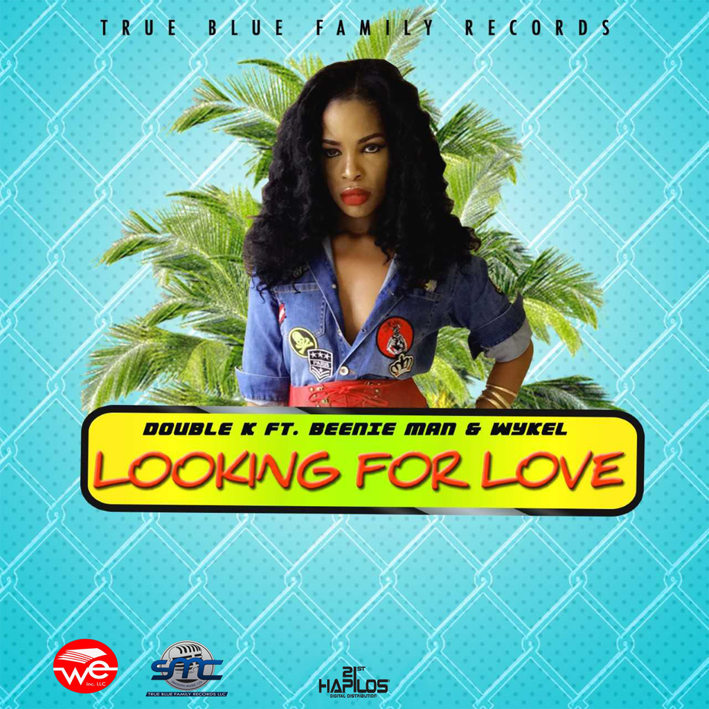 DOUBLE K FT. BEENIE MAN & WYKEL - LOOKING FOR LOVE - SINGLE #ITUNES 9/1/17
