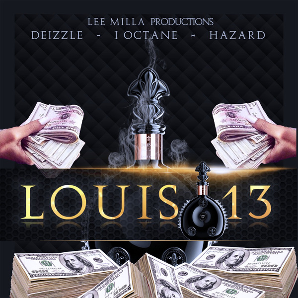 I OCTANE x DEIZZLE x HAZARD - LOUIS 13 #iITUNES 2/10 #PRE 1/27 @Realioctane @Real_LeeMilla