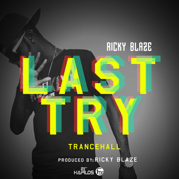 RICKY BLAZE - LAST TRY - SINGLE - #TRANCEHALL - #ITUNES 10/1/13 @rickyblaze