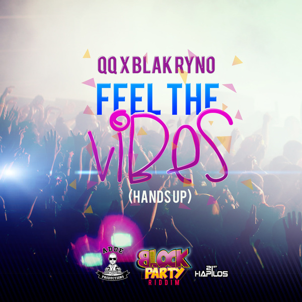 QQ X BLAK RYNO - FEEL THE VIBES (HANDS UP) - BLOCK PARTY RIDDIM - SINGLE - #ITUNES 7/23/13 @qqworld @addeprod