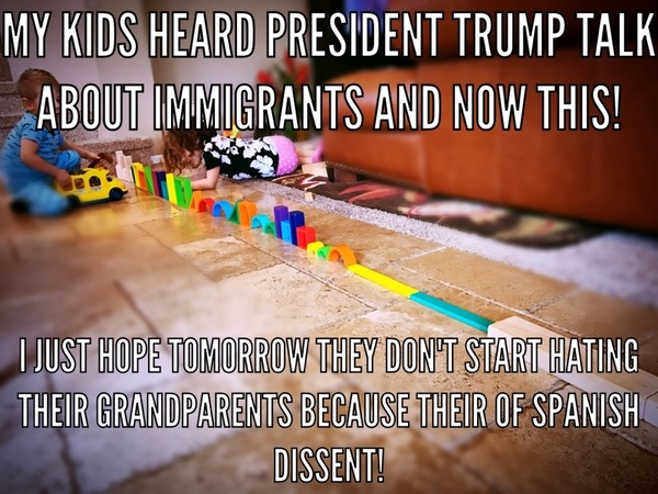 My kids saw #President #Trump on TV talking about immigration… And now this! I just hope tomorrow they don't start hating their grandparents because they're of Spanish dissent! #illegalimmigration  #immigration #customs #liberals #libbys #libtards #liberallogic #liberal #ccw247 #conservative #constitution #presidenttrump #nobama #stupidliberals #merica #america #stupiddemocrats #donaldtrump #trump2016 #patriot #trump #yeeyee #presidentdonaldtrump #draintheswamp #makeamericagreatagain