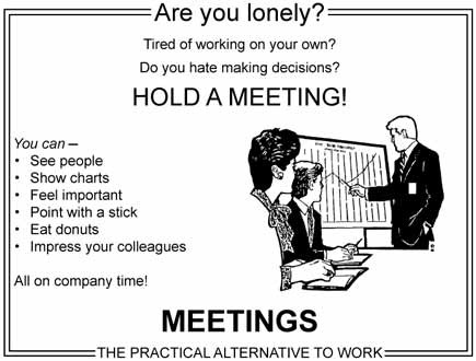 Are you lonely? Hold a meeting!