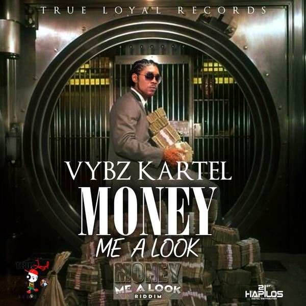 VYBZ KARTEL - MONEY ME A LOOK - MONEY ME A LOOK RIDDIM - SINGLE - #ITUNES 5/5/15 @TRUELOYALRECORDS