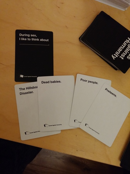 and that wasn't even the worst round of cards against humanity last night.