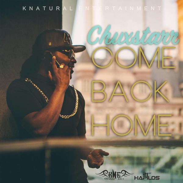 CHUX STARR - COME BACK HOME SINGLE #ITUNES 10/2/15 @knaturalent @21sthapilos @jwonder @chuxstarr