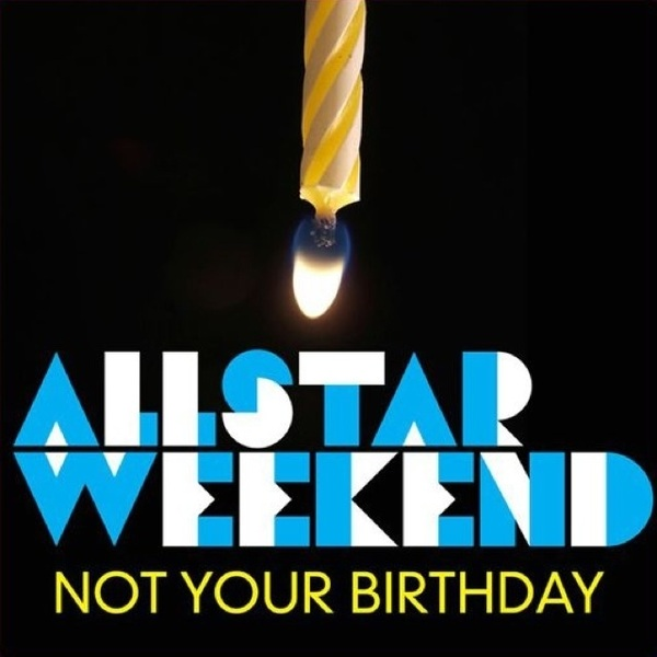 ♬ 'Not Your Birthday' - Allstar Weekend