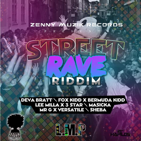 STREET RAVE RIDDIM - #ITUNES 7/30/13 MASICKA SHEBA DEVA & MORE @ZENNYMUSIK @REAL_LEEMILLA