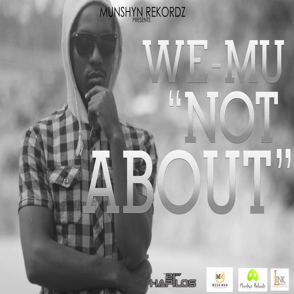 WE-MU - NOT ABOUT - SINGLE - MUNSHYN REKORDZ #ITUNES 10/1/13 @MunshynRekordz